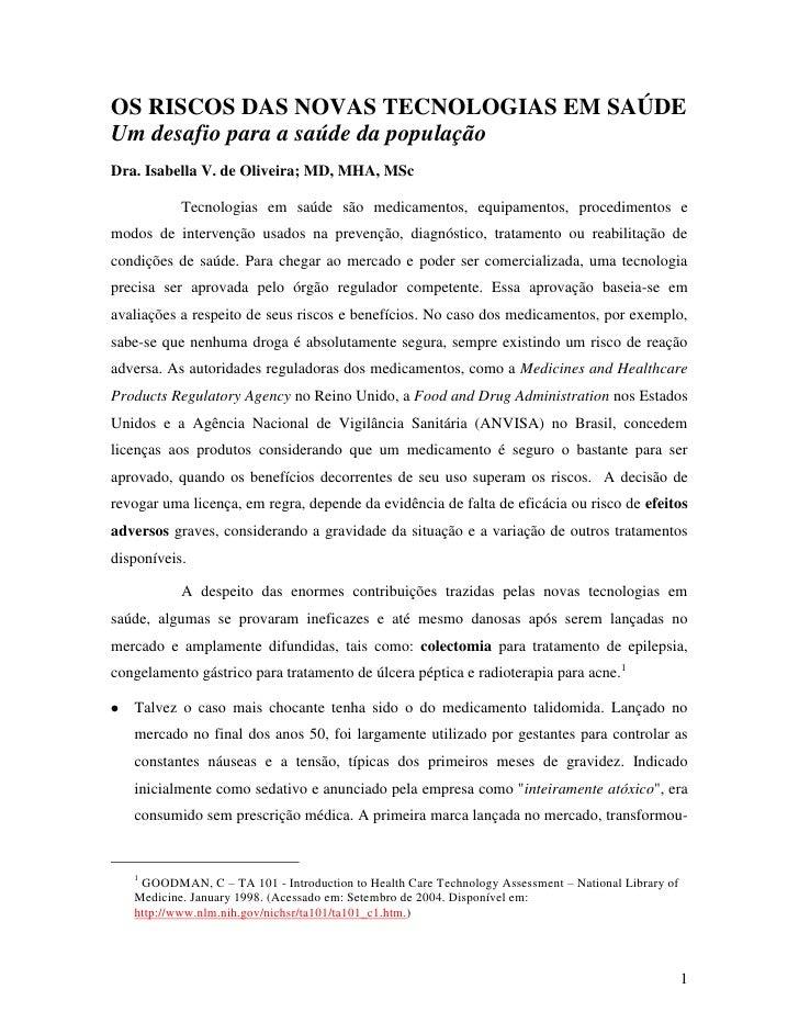 OS RISCOS DAS NOVAS TECNOLOGIAS EM SAÚDE<br />Um desafio para a saúde da população<br />Dra. Isabella V. de Oliveira; MD, ...