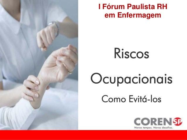 Riscos Ocupacionais Como Evitá-los I Fórum Paulista RH em Enfermagem