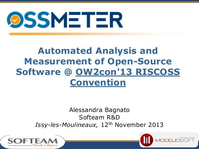 Automated Analysis and Measurement of Open-Source Software @ OW2con'13 RISCOSS Convention Alessandra Bagnato Softeam R&D I...