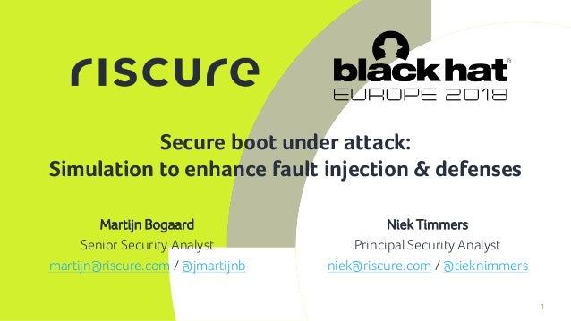 1 Secure boot under attack: Simulation to enhance fault injection & defenses Niek Timmers Principal Security Analyst niek@...
