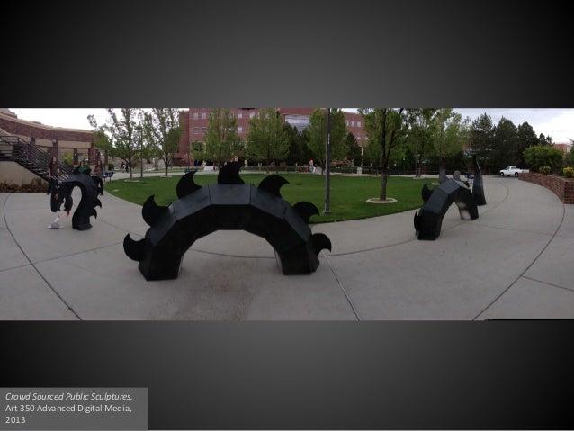 Crowd Sourced Public Sculptures, Art 350 Advanced Digital Media, 2013