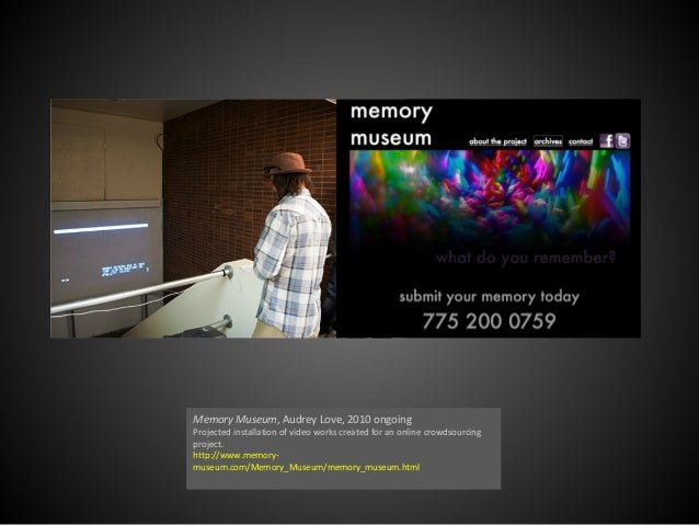 Memory Museum, Audrey Love, 2010 ongoing Projected installation of video works created for an online crowdsourcing project...
