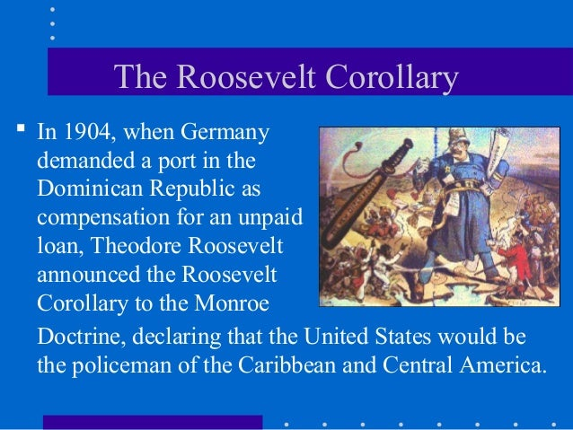an analysis of the monroe doctrine the roosevelt corollary and the nicaragua intervention The roosevelt corollary expanded the doctrine's focus from passive prevention to active intervention american imperialism further military intervention in the region led to a period of intense confrontation between the us forces and people living in central america and the caribbean.