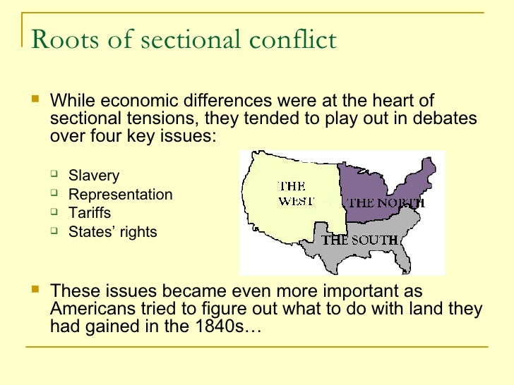 how did the issues of sectionalism lead to the civil war Sectionalism, popular sovereignty, and secession  • why did the civil war begin in  texas were minor issues sectionalism grows mainly because of the fugitive.