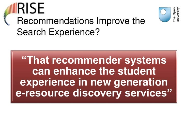 """Recommendations Improve theSearch Experience? """"That recommender systems   can enhance the student experience in new genera..."""