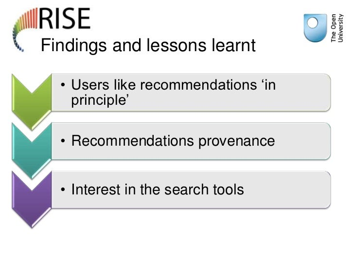 """Findings and lessons learnt  • Users like recommendations """"in    principle""""  • Recommendations provenance  • Interest in t..."""