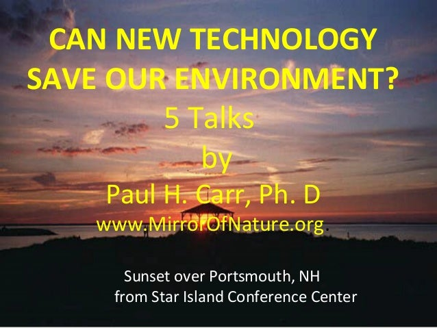 CAN NEW TECHNOLOGY  SAVE OUR ENVIRONMENT?  5 Talks  by  Paul H. Carr, Ph. D  www.MirrorOfNature.org.  Sunset over Portsmou...