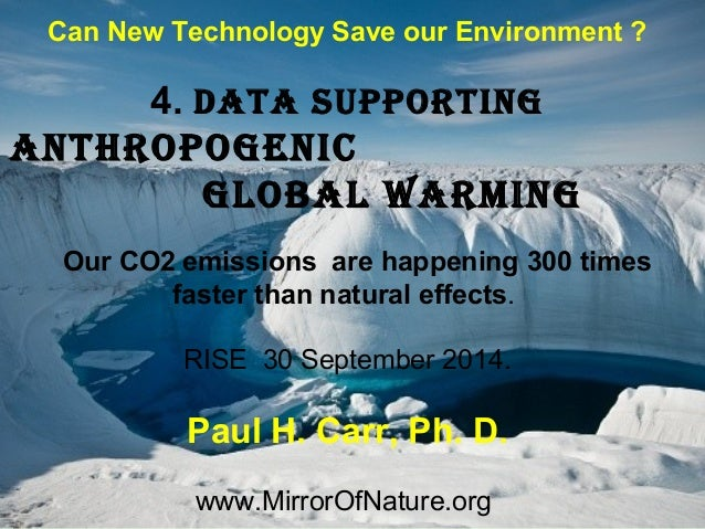 1  Can New Technology Save our Environment ?  4. data supporting  anthropogenic  global warming  Our CO2 emissions are hap...