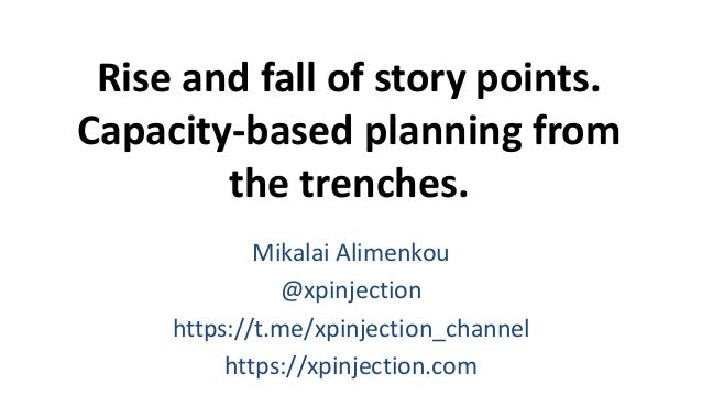 Rise and fall of story points. Capacity-based planning from the trenches. Mikalai Alimenkou @xpinjection https://t.me/xpin...