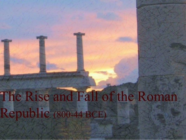 The Rise and Fall of the Roman Republic (800-44 BCE)