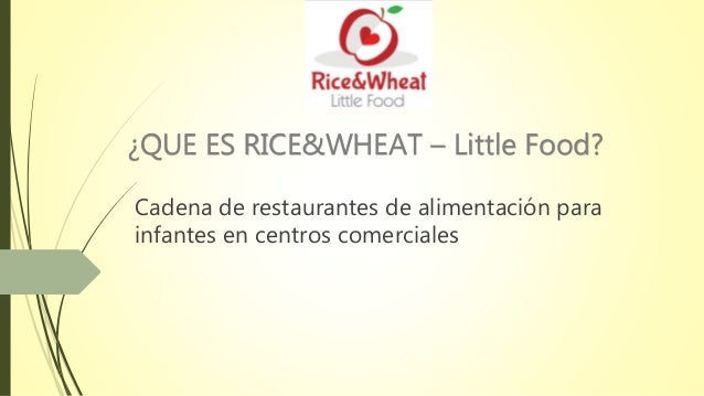 ¿QUE ES RICE&WHEAT – Little Food? Cadena de restaurantes de alimentación para infantes en centros comerciales