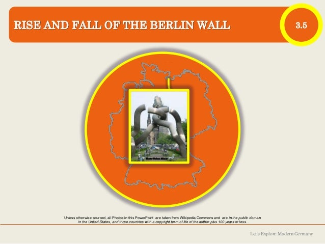 RISE AND FALL OF THE BERLIN WALL  3.5  Photo: Nelson Minar  Unless otherwise sourced, all Photos in this PowerPoint are ta...