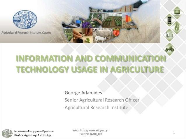 Ινστιτούτο Γεωργικών Ερευνών Κλάδος Αγροτικής Ανάπτυξης INFORMATION AND COMMUNICATION TECHNOLOGY USAGE IN AGRICULTURE Geor...