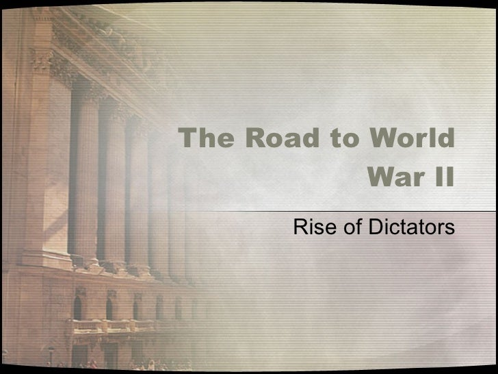 The Road to World War II Rise of Dictators