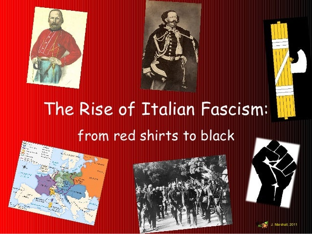 The Rise of Italian Fascism: from red shirts to black J. Marshall, 2011