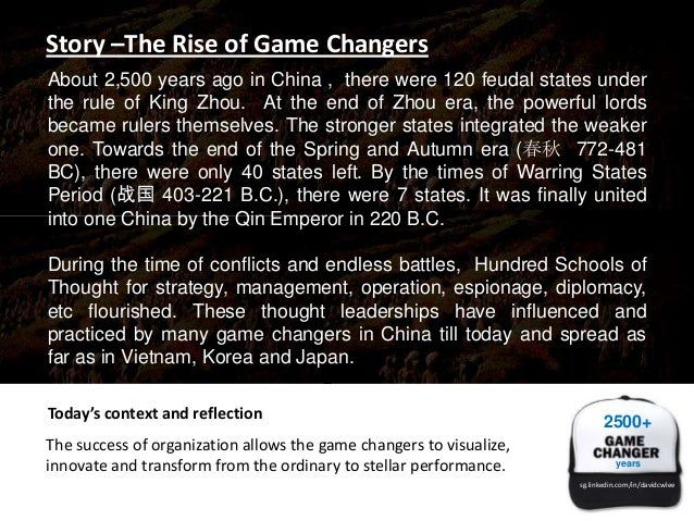 Story –The Rise of Game Changers About 2,500 years ago in China , there were 120 feudal states under the rule of King Zhou...