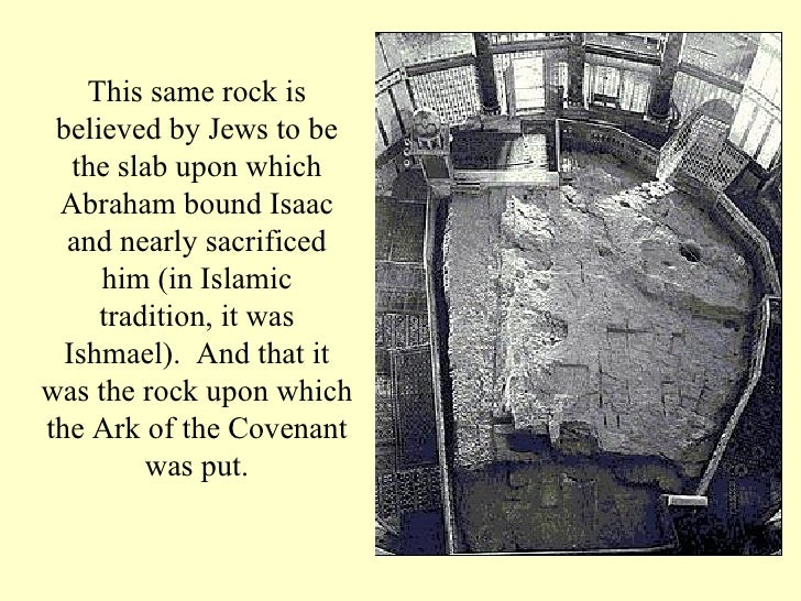 <ul><ul><ul><li>This same rock is believed by Jews to be the slab upon which Abraham bound Isaac and nearly sacrificed him...