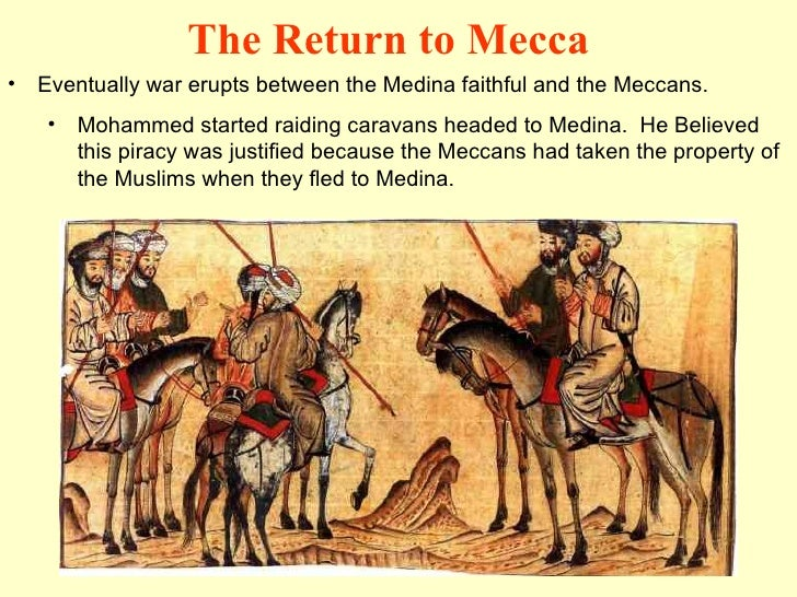 <ul><li>Eventually war erupts between the Medina faithful and the Meccans. </li></ul><ul><ul><li>Mohammed started raiding ...