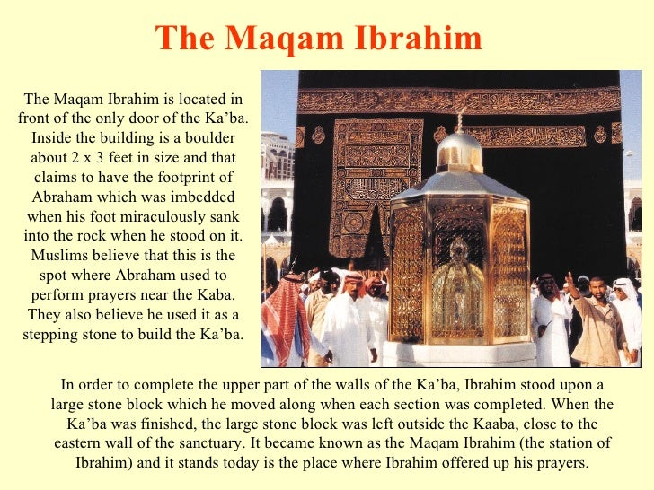 The Maqam Ibrahim is located in front of the only door of the Ka'ba. Inside the building is a boulder about 2 x 3 feet in ...