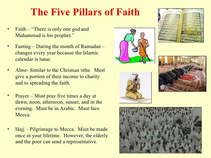 "The Five Pillars of Faith <ul><li>Faith – ""There is only one god and Muhammad is his prophet."" </li></ul><ul><li>Fasting –..."