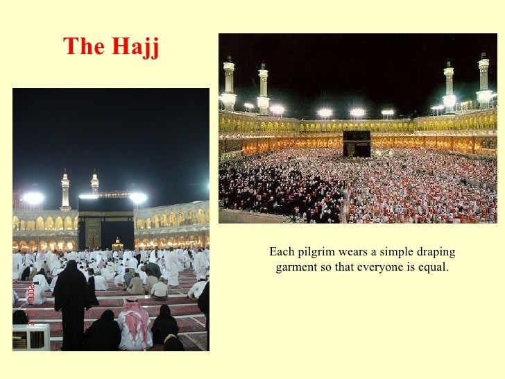 Each pilgrim wears a simple draping garment so that everyone is equal. The Hajj
