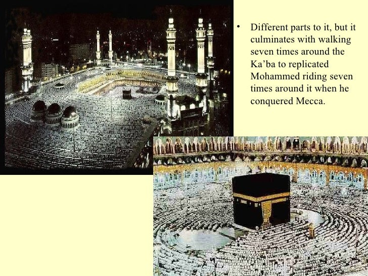 <ul><li>Different parts to it, but it culminates with walking seven times around the Ka'ba to replicated Mohammed riding s...