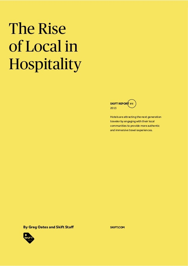 The Rise of Local in Hospitality SKIFT REPORT #4 2013 Hotels are attracting the next generation traveler by engaging with ...