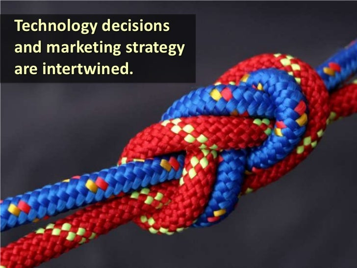 Technology decisions and marketing strategy are intertwined.<br />
