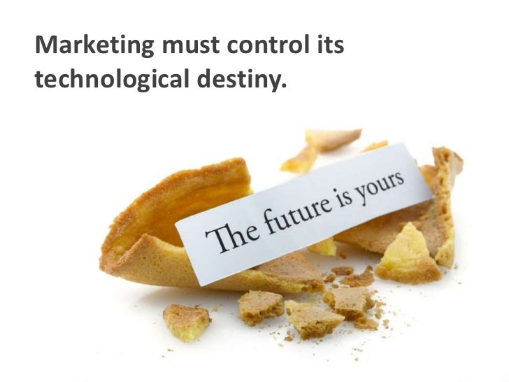 Marketing must control its technological destiny.<br />