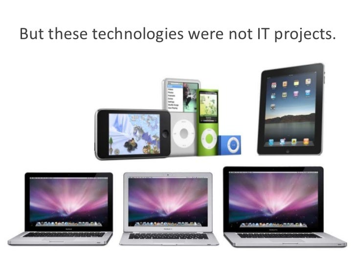 But these technologies were not IT projects.<br />
