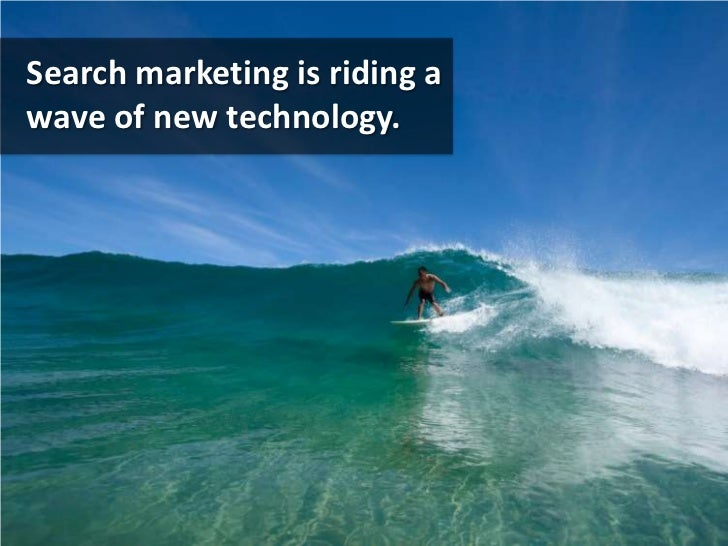 Search marketing is riding a wave of new technology.<br />