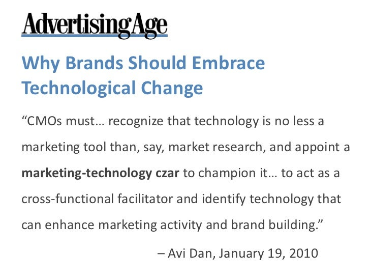 """Why Brands Should Embrace Technological Change<br />""""CMOs must… recognize that technology is no less a marketing tool than..."""