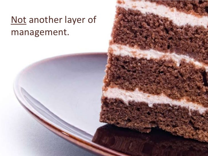 Not another layer of management.<br />