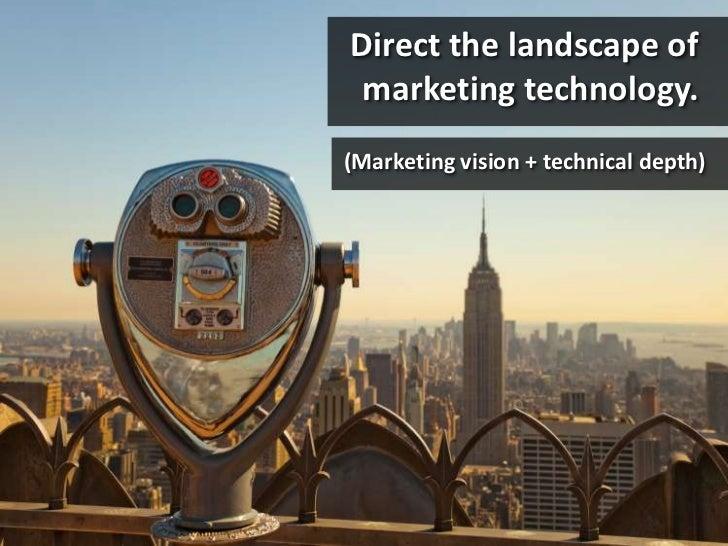 Direct the landscape of marketing technology.<br />(Marketing vision + technical depth)<br />