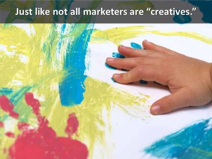 """Just like not all marketers are """"creatives.""""<br />"""