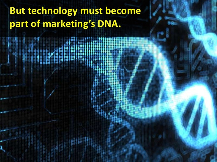 But technology must become part of marketing's DNA.<br />