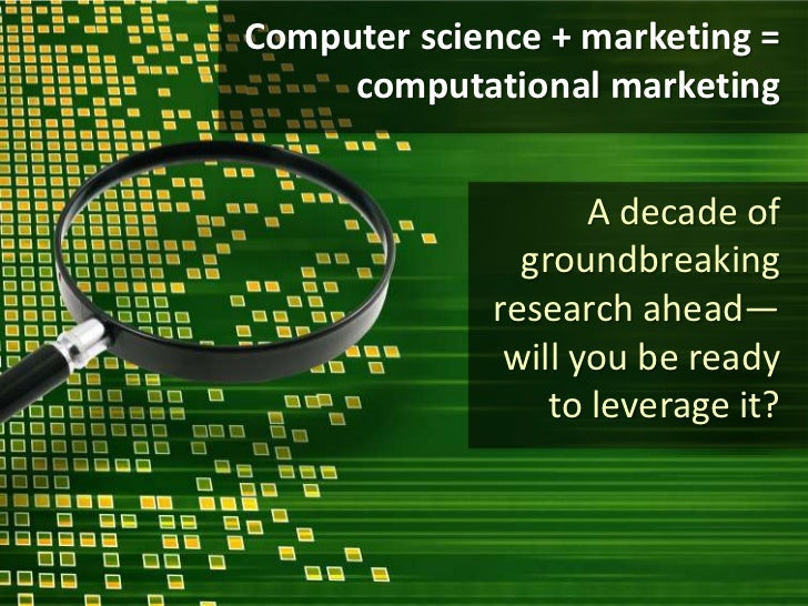 Computer science + marketing =<br />computational marketing<br />A decade of groundbreaking research ahead—will you be rea...