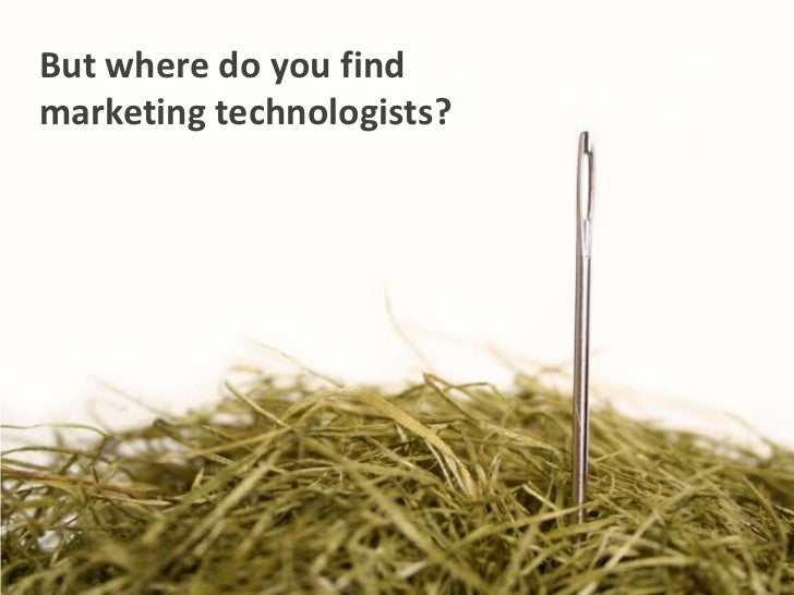 But where do you find marketing technologists?<br />
