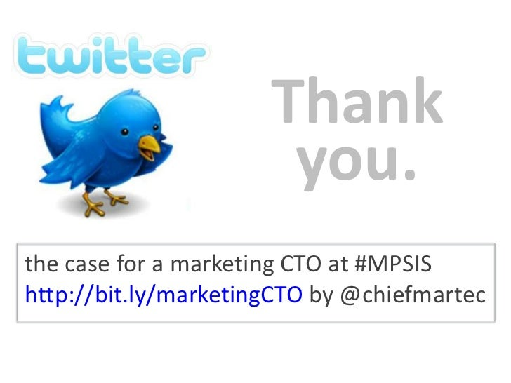 Thank you.<br />the case for a marketing CTO at #MPSIS http://bit.ly/marketingCTO by @chiefmartec<br />