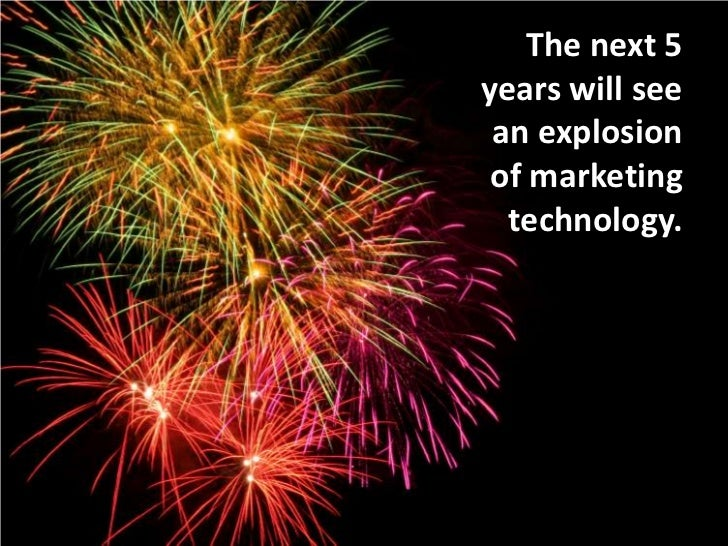 The next 5 years will see an explosion of marketing technology.<br />