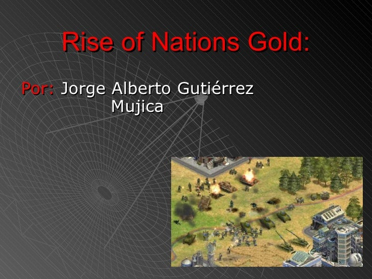 Rise of Nations Gold:Por: Jorge Alberto Gutiérrez           Mujica