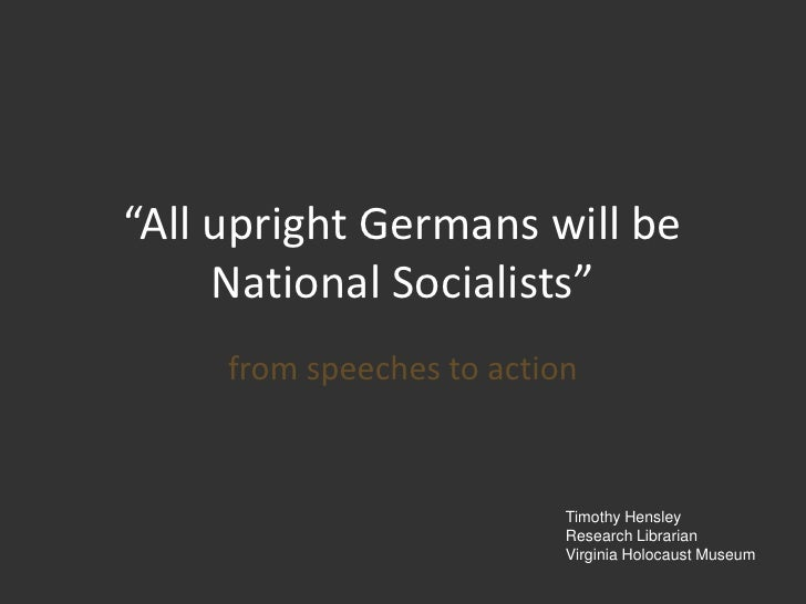 """""""All upright Germans will be National Socialists""""<br />from speeches to action<br />Timothy Hensley<br />Research Libraria..."""