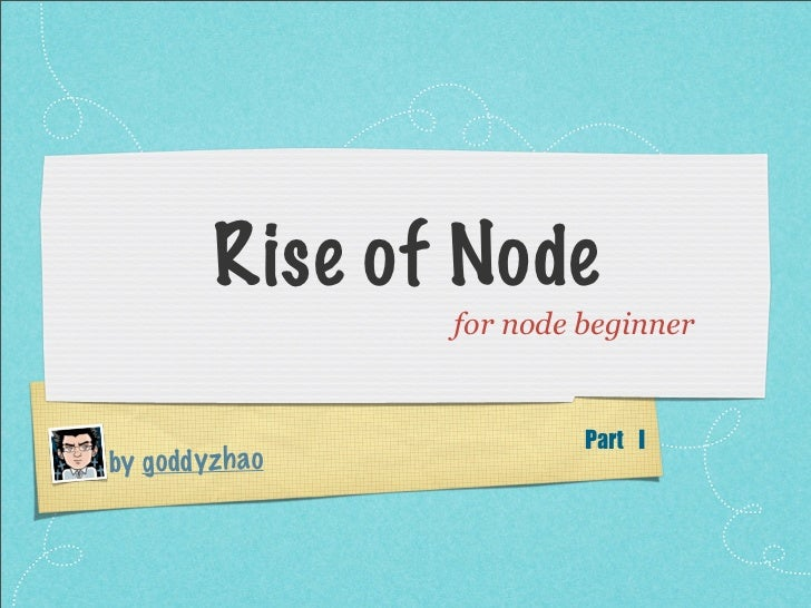 Rise of Node                  for node beginner                           Part	 Iby go dd yzh ao