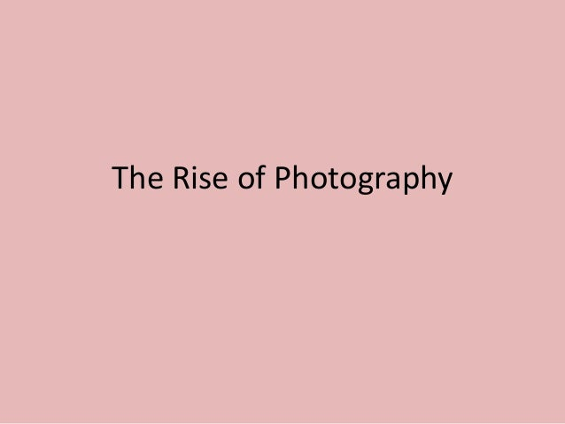 The Rise of Photography