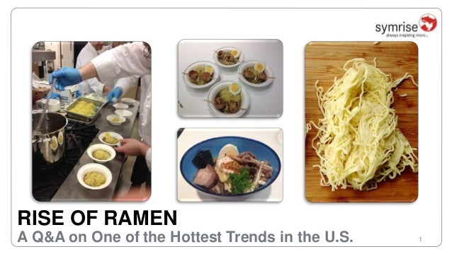 1 RISE OF RAMEN A Q&A on One of the Hottest Trends in the U.S.