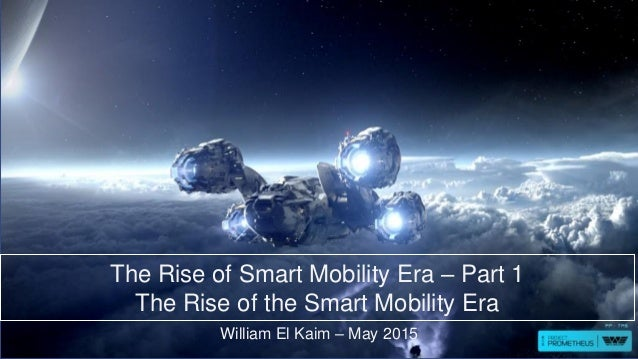 The Rise of Smart Mobility Era – Part 1 The Rise of the Smart Mobility Era William El Kaim – May 2015