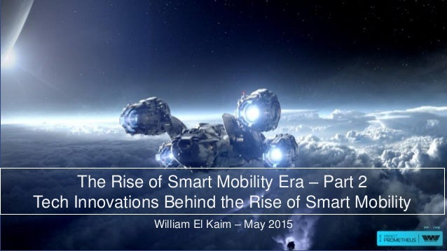 William El Kaim – May 2015 The Rise of Smart Mobility Era – Part 2 Tech Innovations Behind the Rise of Smart Mobility