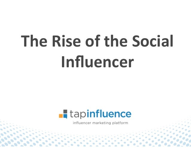The	  Rise	  of	  the	  Social	  Influencer