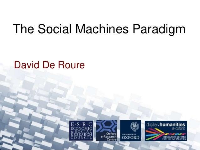 The Social Machines Paradigm  David De Roure