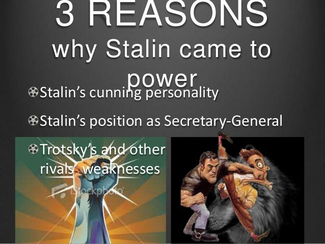 stalins cunning rise to power and the defeat of trotsky S talin takes power 1924–1929  reed brett on stalin's rise to power overview  trotsky also wanted to try to cause a world revolution many.